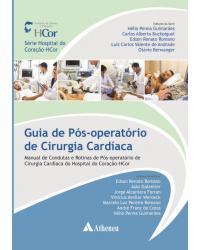 Guia de pós-operatório de cirurgia cardíaca: Manual de condutas e rotinas de pós-operatório de cirurgia cardíaca do Hospital do Coração-HCor - 1ª Edição   2014
