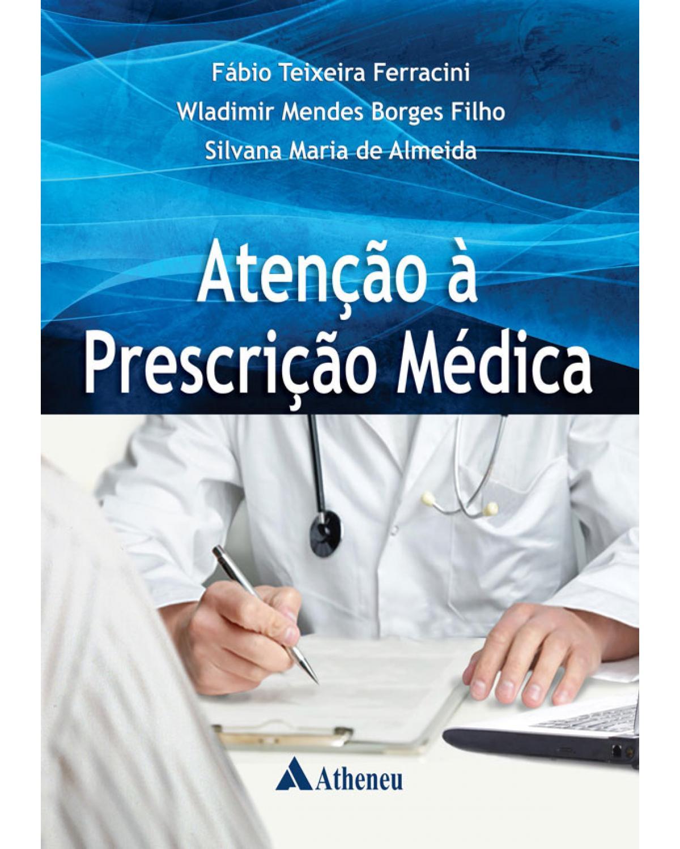 Atenção à prescrição médica - 1ª Edição   2014