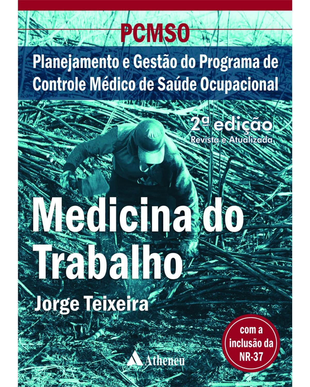 PCMSO - Medicina do trabalho: Planejamento e gestão do programa de controle médico de saúde ocupacional - 2ª Edição | 2016