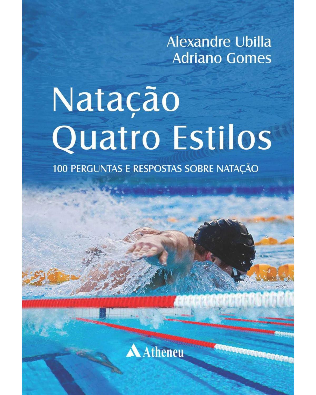 Natação quatro estilos: Cem perguntas e respostas sobre natação - 1ª Edição | 2019