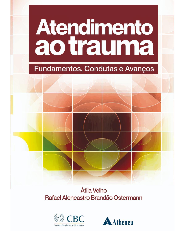 Atendimento ao trauma: Fundamentos, condutas e avanços - 1ª Edição   2019