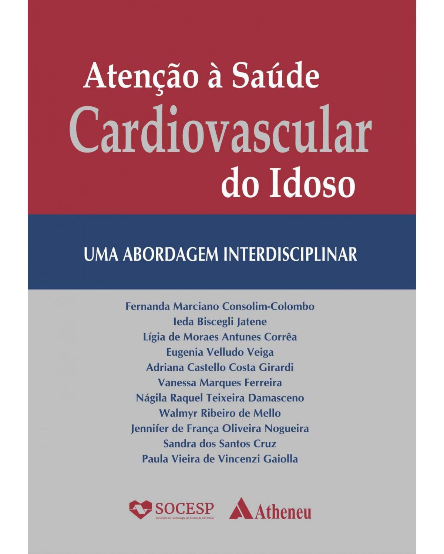 Atenção à saúde cardiovascular do idoso - uma abordagem interdisciplinar - 1ª Edição | 2019