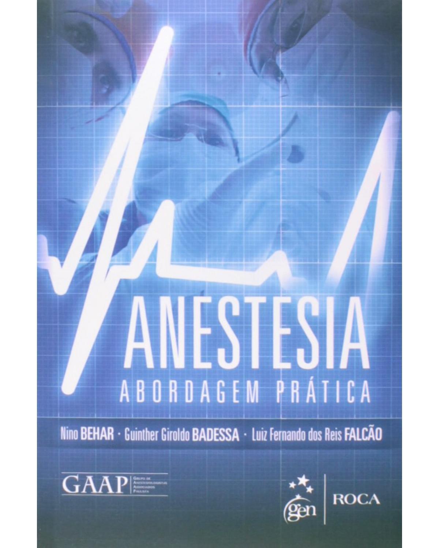Anestesia: Abordagem prática - 1ª Edição   2014