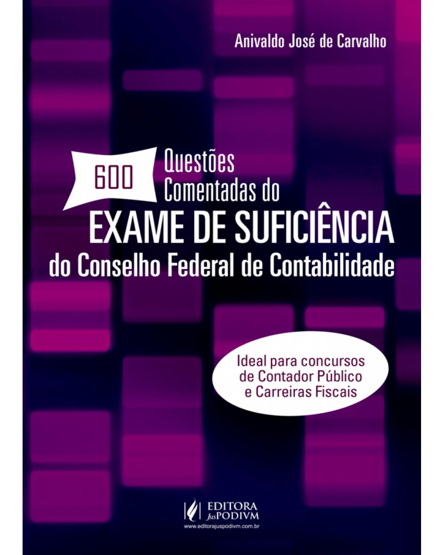 600 questões comentadas do exame de suficiência do Conselho Federal de Contabilidade - 1ª Edição | 2018
