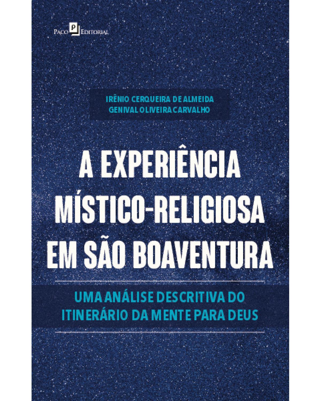 A experiência místico-religiosa em São Boaventura: uma análise descritiva do itinerário da mente para Deus - 1ª Edição   2020
