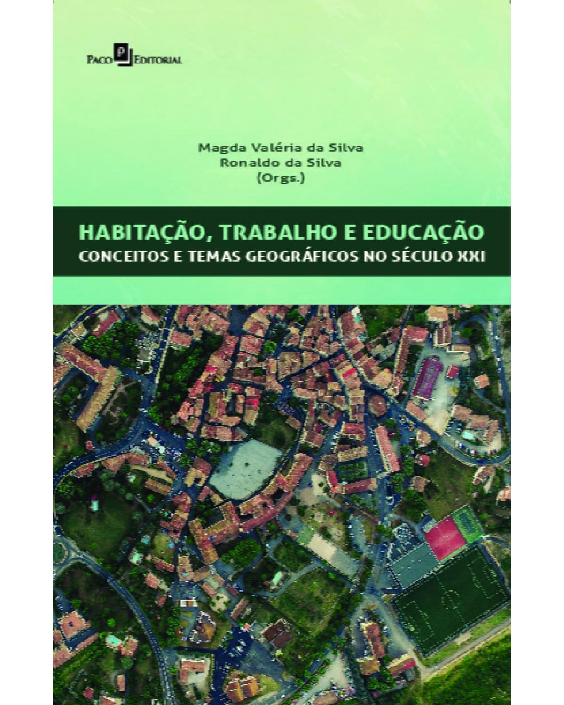 Habitação, trabalho e educação: conceitos e temas geográficos no século XXI - 1ª Edição | 2021