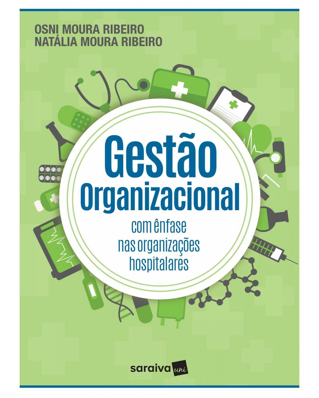 Gestão organizacional: com ênfase nas organizações hospitalares - 1ª Edição   2017