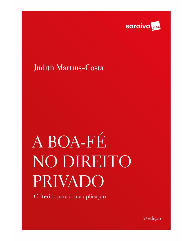 A boa-fé no direito privado - critérios para a sua aplicação - 2ª Edição | 2018