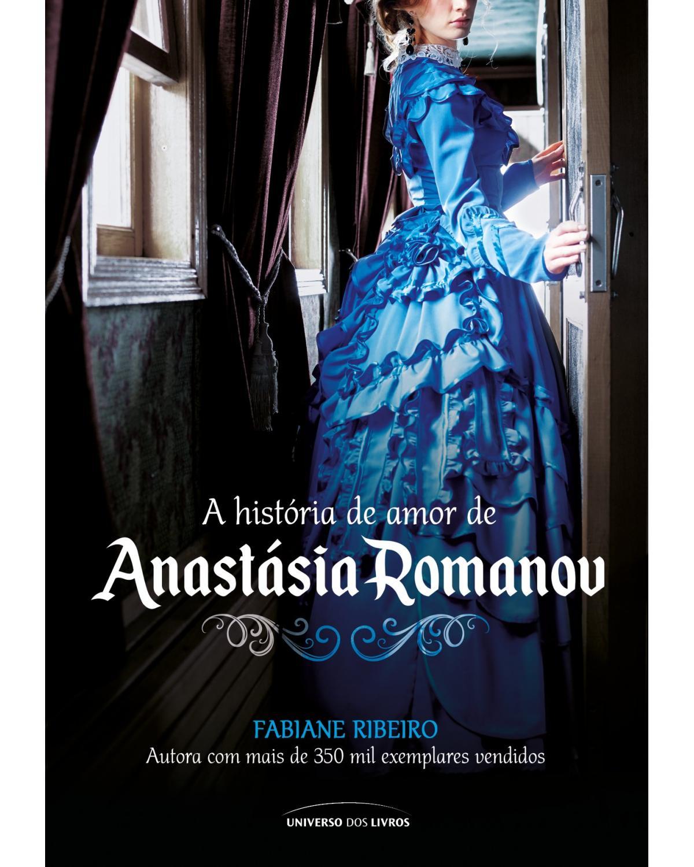 A história de amor de Anastásia Romanov - 1ª Edição