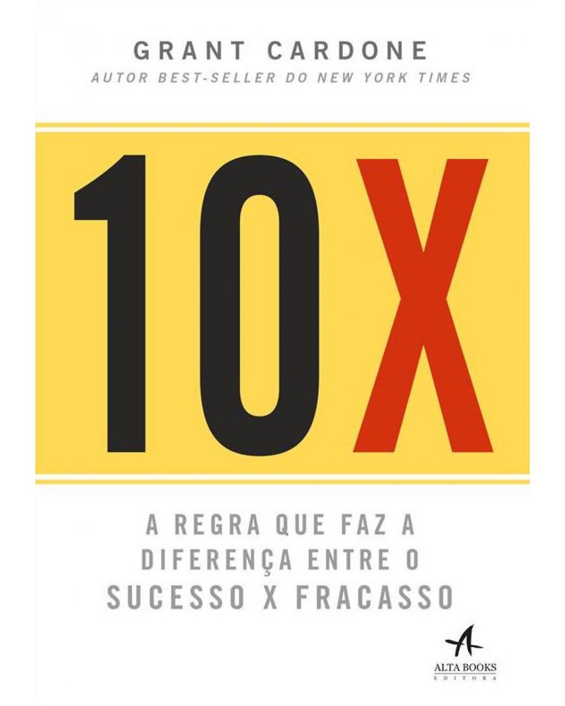 10X - A regra que faz a diferença entre o sucesso x fracasso - 1ª Edição
