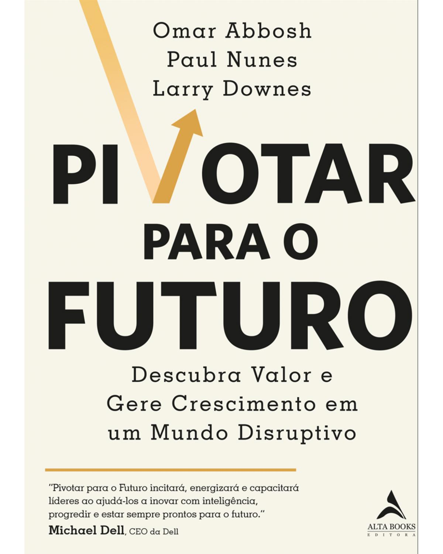 Pivotar para o futuro: descubra valor e gere crescimento em um mundo disruptivo - 1ª Edição | 2021