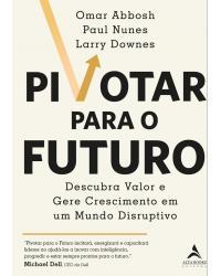 Pivotar para o futuro: descubra valor e gere crescimento em um mundo disruptivo - 1ª Edição   2021