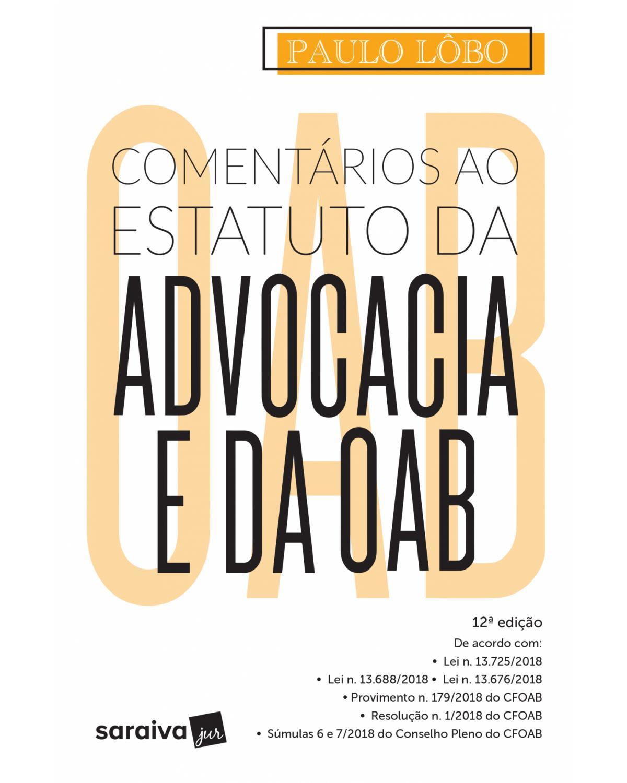 Comentários ao estatuto da advocacia e da OAB - 12ª Edição   2019