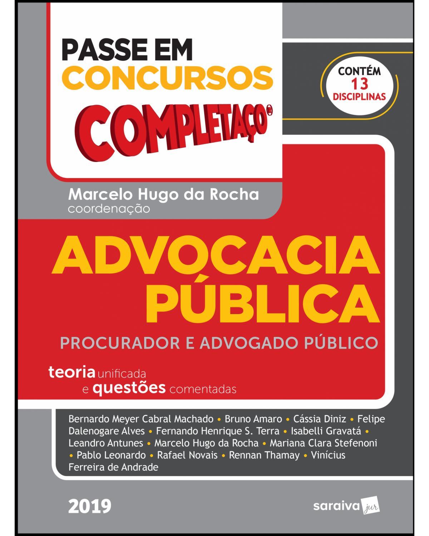 Advocacia pública : procurador e advogado - Teoria unificada e questões comentadas - 1ª Edição   2019