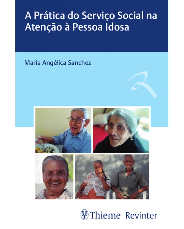 A prática do serviço social na atenção à pessoa idosa - 1ª Edição | 2018