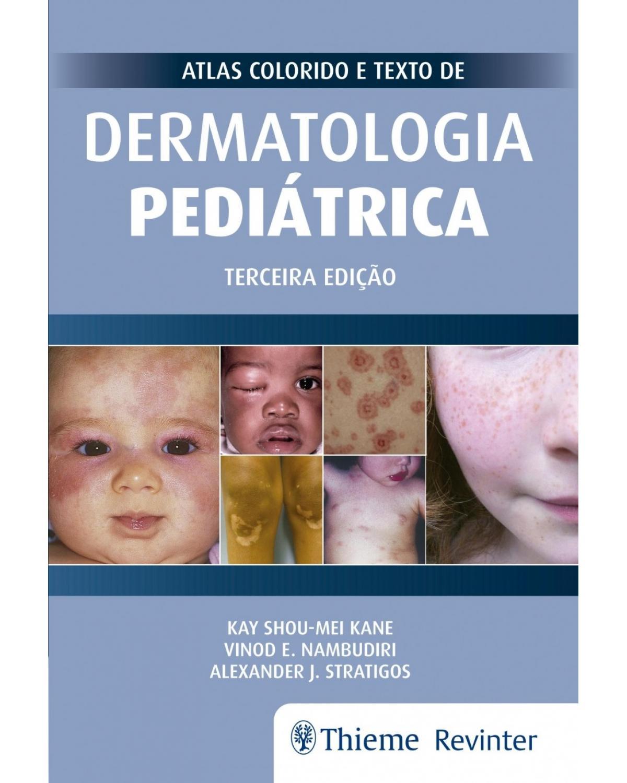 Atlas colorido e texto de dermatologia pediátrica - 3ª Edição