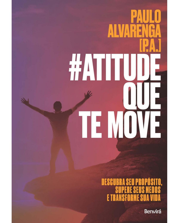 #atitude que te move - descubra seu propósito, supere seus medos e transforme sua vida - 1ª Edição | 2018