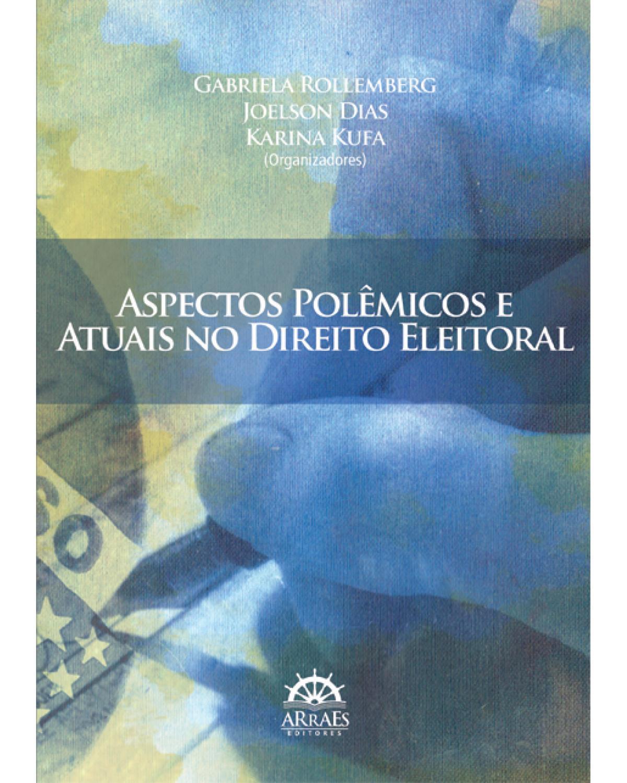 Aspectos polêmicos e atuais no direito eleitoral - 1ª Edição