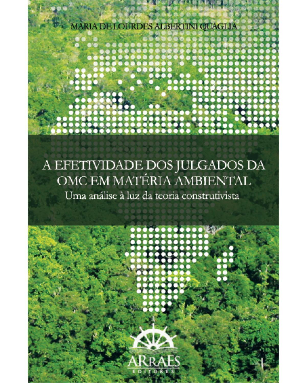 A efetividade dos julgados da OMC em matéria ambiental: uma análise à luz da teoria construtivista - 1ª Edição | 2012