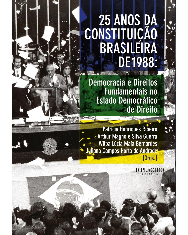 25 anos da Constituição Brasileira de 1988 - democracia e direitos fundamentais no Estado democrático de direito - 1ª Edição   2013