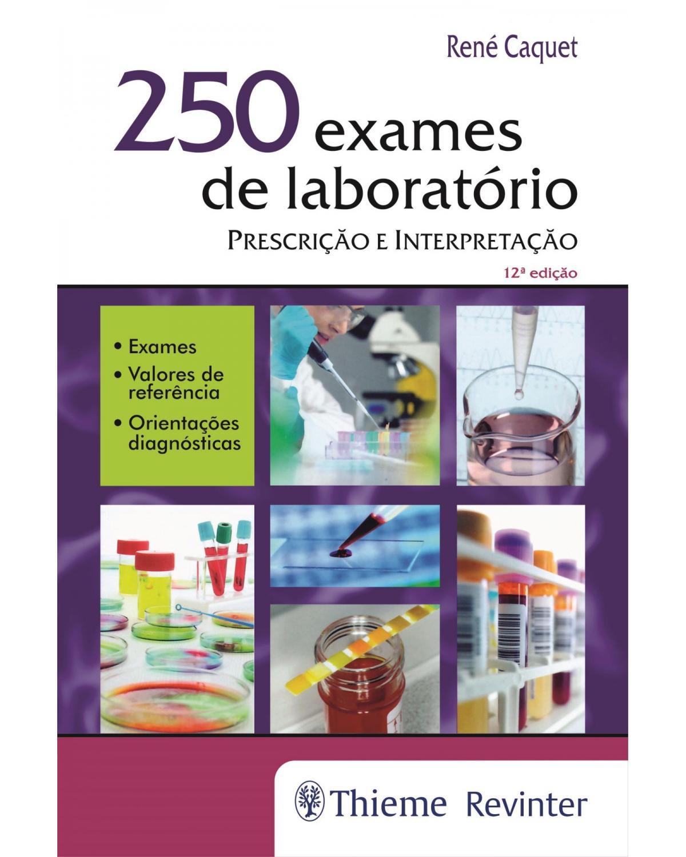 250 Exames de Laboratório: Prescrição e Interpretação - 12ª Edição | 2017