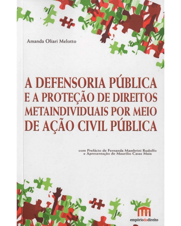 A Defensoria pública e a proteção de direitos metaindividuais por meio de ação civil pública - 1ª Edição | 2015