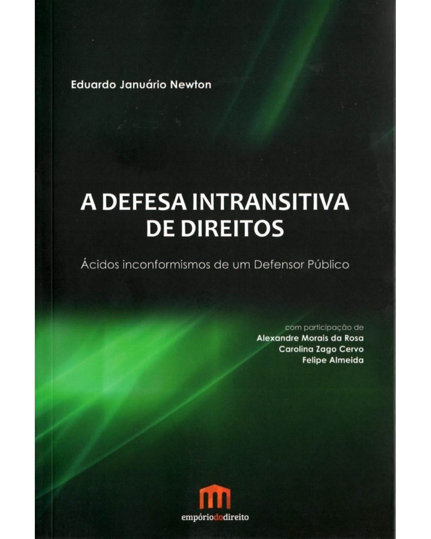 A defesa intransitiva de direitos: Ácidos inconformismos de um defensor público - 1ª Edição | 2015