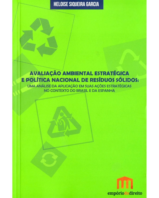 Avaliação ambiental estratégica e política nacional de resíduos sólidos: Uma análise da aplicação em suas ações estratégicas no contexto do Brasil e da Espanha - 1ª Edição | 2015