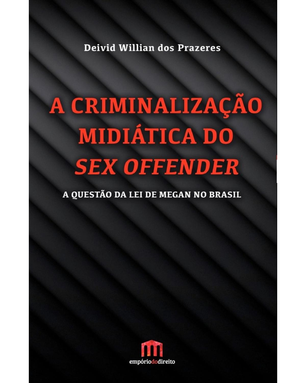 A criminalização midiática do sex offender: A questão da lei de Megan no Brasil - 1ª Edição | 2016