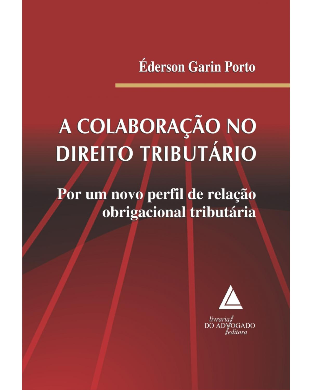A colaboração no Direito Tributário: Por um novo perfil de relação obrigacional tributária - 1ª Edição