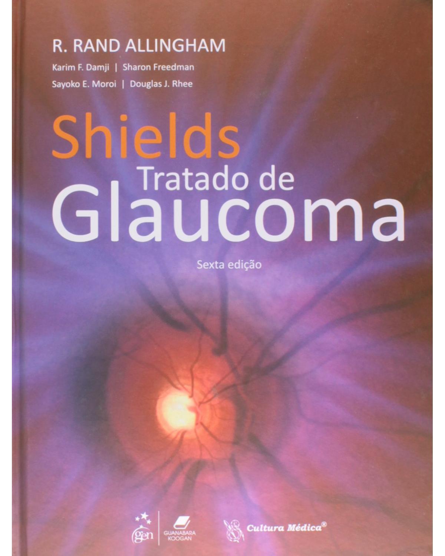 Shields: Tratado de glaucoma - 6ª Edição | 2014