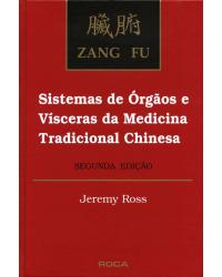 Zang fu - Sistemas de órgãos e vísceras da medicina tradicional chinesa - 2ª Edição | 1994