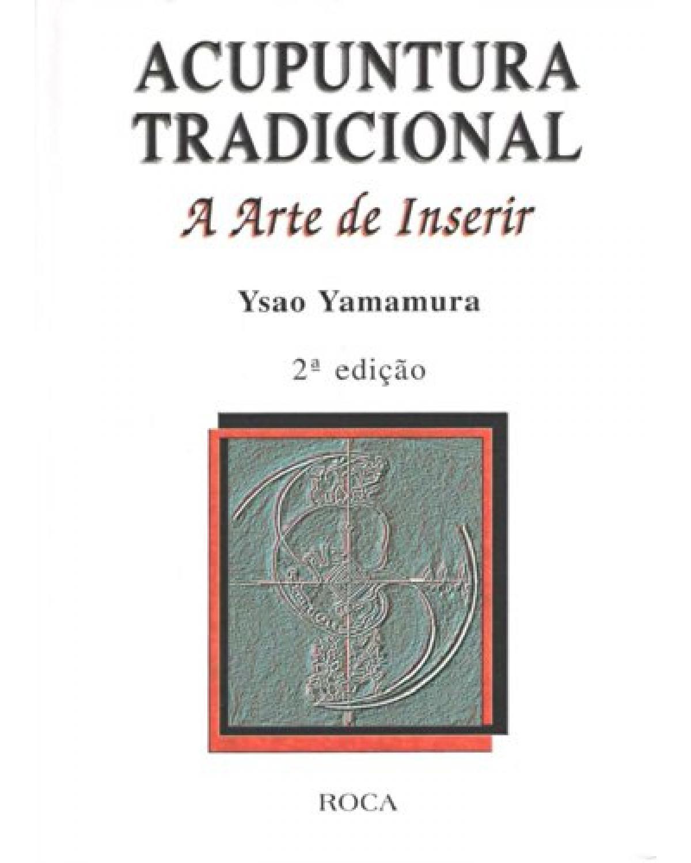 Acupuntura tradicional: A arte de inserir - 2ª Edição