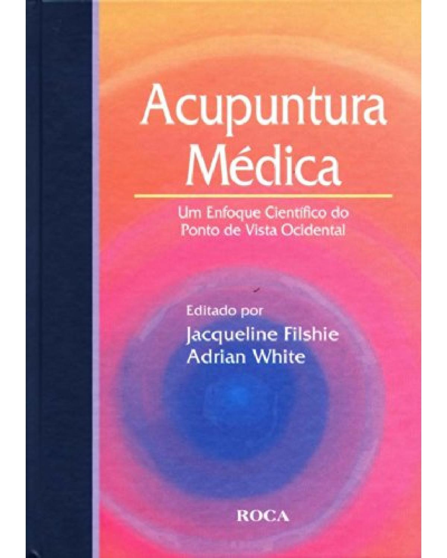 Acupuntura médica: Um enfoque científico do ponto de vista ocidental - 1ª Edição
