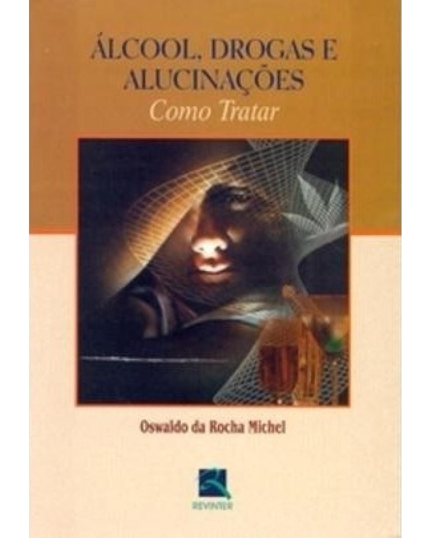 Álcool, drogas e alucinações: como tratar - 1ª Edição   2002