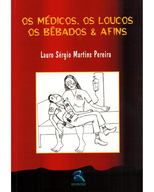 Os médicos, os loucos, os bêbados e afins - 1ª Edição | 2003