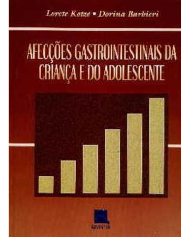 Afecções gastrointestinais da criança e do adolescente - 1ª Edição | 2003