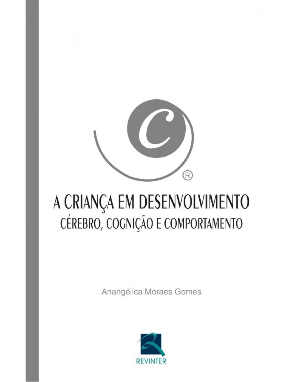 A criança em desenvolvimento: cérebro, cognição e comportamento - 1ª Edição | 2005