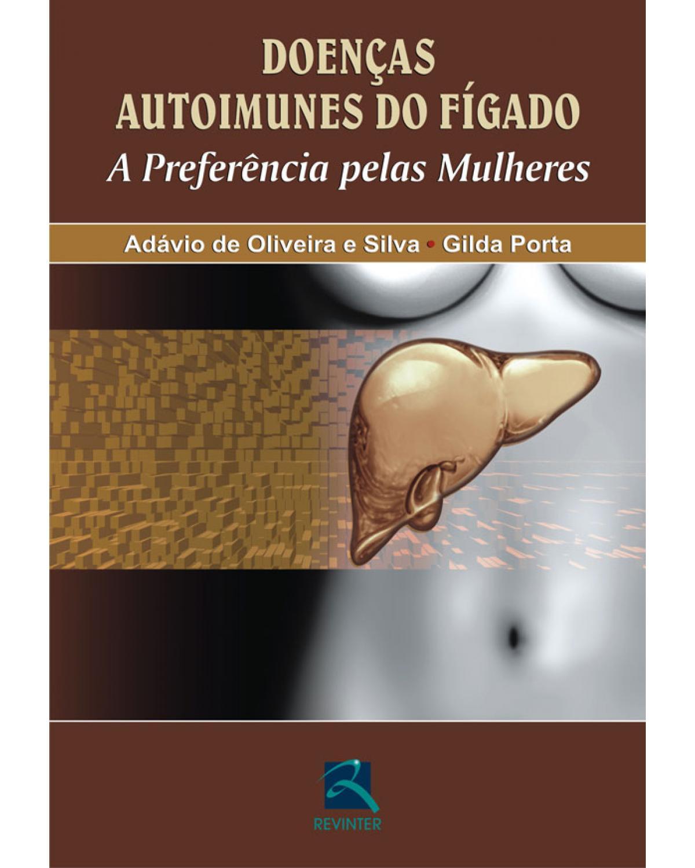 Doenças autoimunes do fígado: a preferência pelas mulheres - 1ª Edição   2010