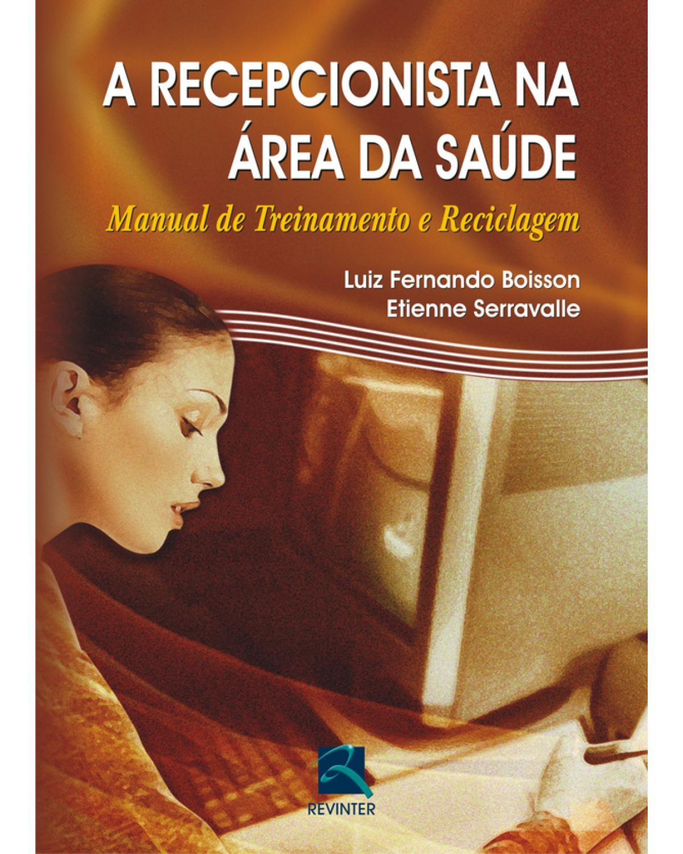 A recepcionista na área da saúde: manual de treinamento e reciclagem - 1ª Edição | 2006