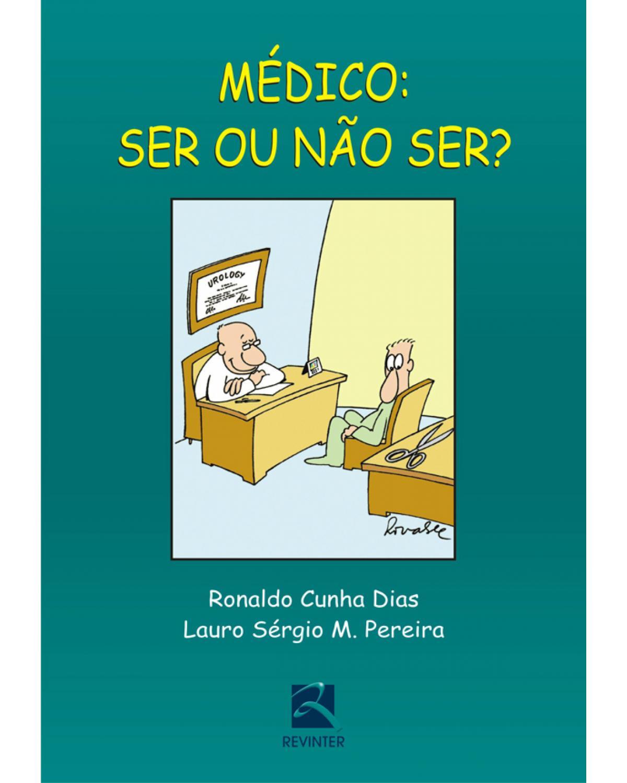 Médico: ser ou não ser? - 1ª Edição | 2006