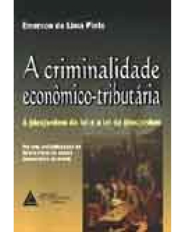 A criminalidade econômico-tributária: A (des)ordem da lei e a lei da (des)ordem - 1ª Edição
