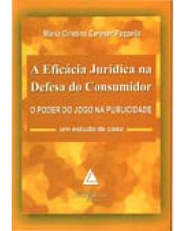 A eficácia jurídica na defesa do consumidor: O poder do jogo na publicidade: um estudo de caso - 1ª Edição | 2004