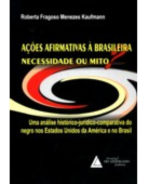 Ações afirmativas à brasileira: necessidade ou mito - Uma análise histórico-jurídico-comparativa do negro nos Estados Unidos da América e no Brasil - 1ª Edição | 2007