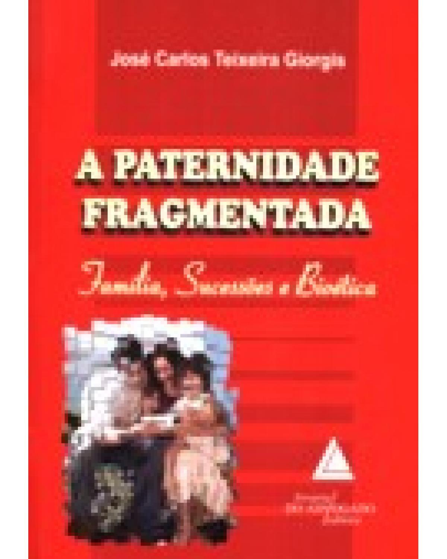 A paternidade fragmentada: Família, sucessões e bioética - 1ª Edição | 2007