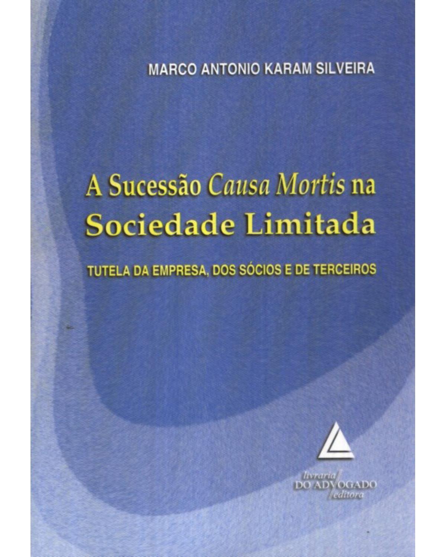 A sucessão causa mortis na sociedade limitada: Tutela da empresa, dos sócios e de terceiros - 1ª Edição | 2009