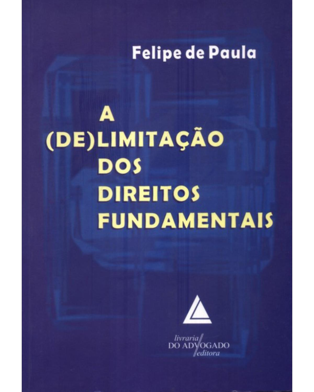 A (de)limitação dos Direitos Fundamentais - 1ª Edição   2010