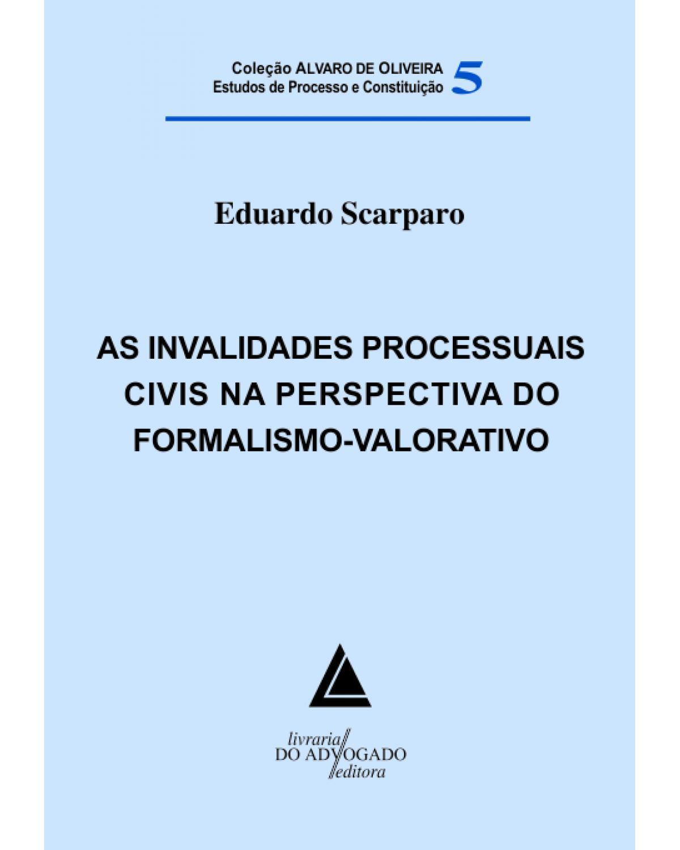 As invalidades processuais civis na perspectiva do formalismo-valorativo - Volume 5:  - 1ª Edição   2013