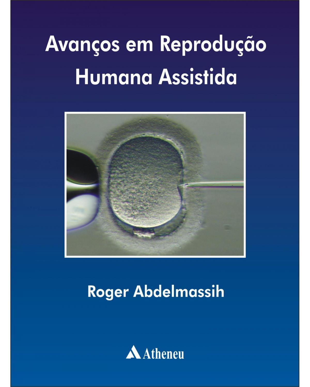 Avanços em reprodução humana assistida - 1ª Edição   2007