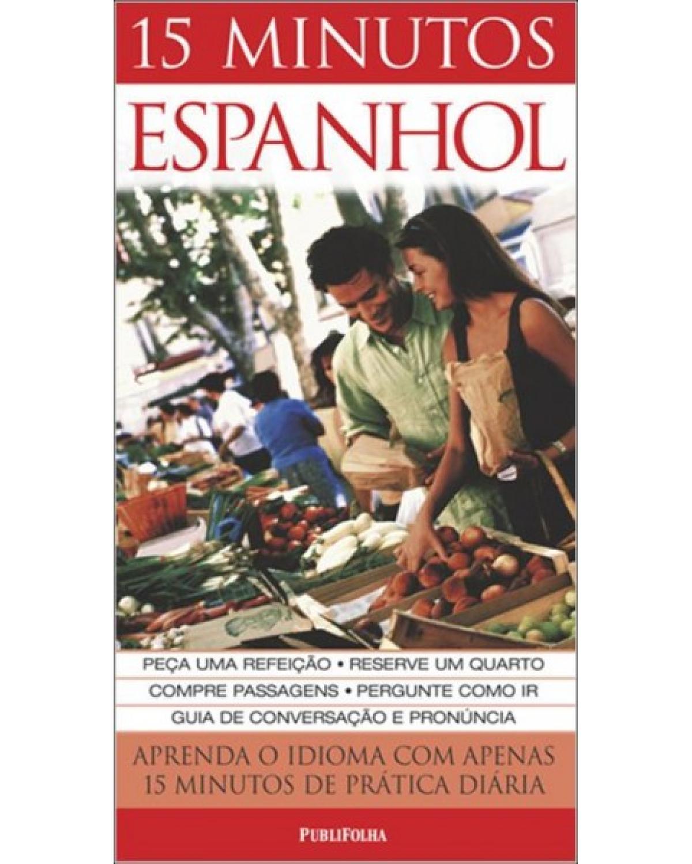 15 minutos espanhol - Aprenda o idioma com apenas 15 minutos de prática diária - 3ª Edição